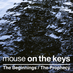 mouse on the keys - The Beginnings / The Prophecy