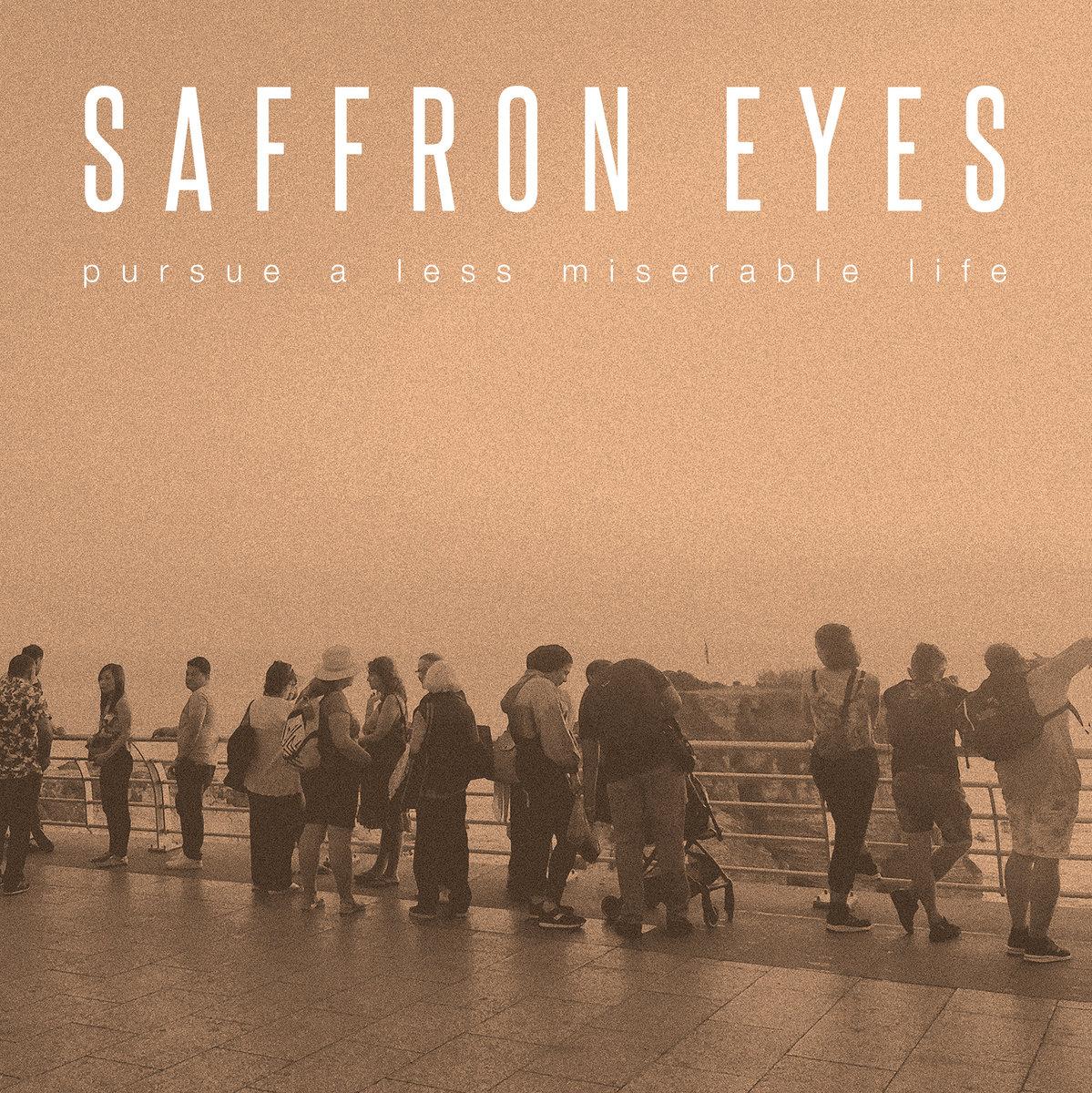 SAFFRON EYES - Pursue a less miserable life