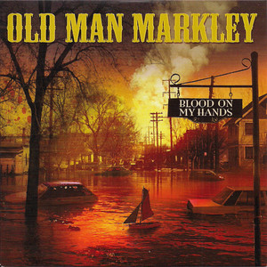 Old Man Markley – Blood On My Hands