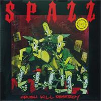 SPAZZ - Crush Kill Destroy LP