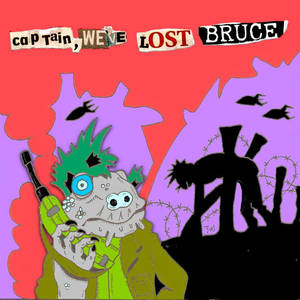 023 Bruce - Captain, we've lost Bruce / My Latest Popstar Crush
