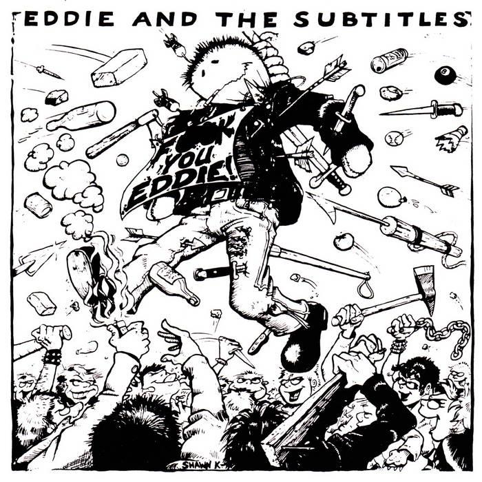 EDDIE AND THE SUBTITLES - Fuck You Eddie 7