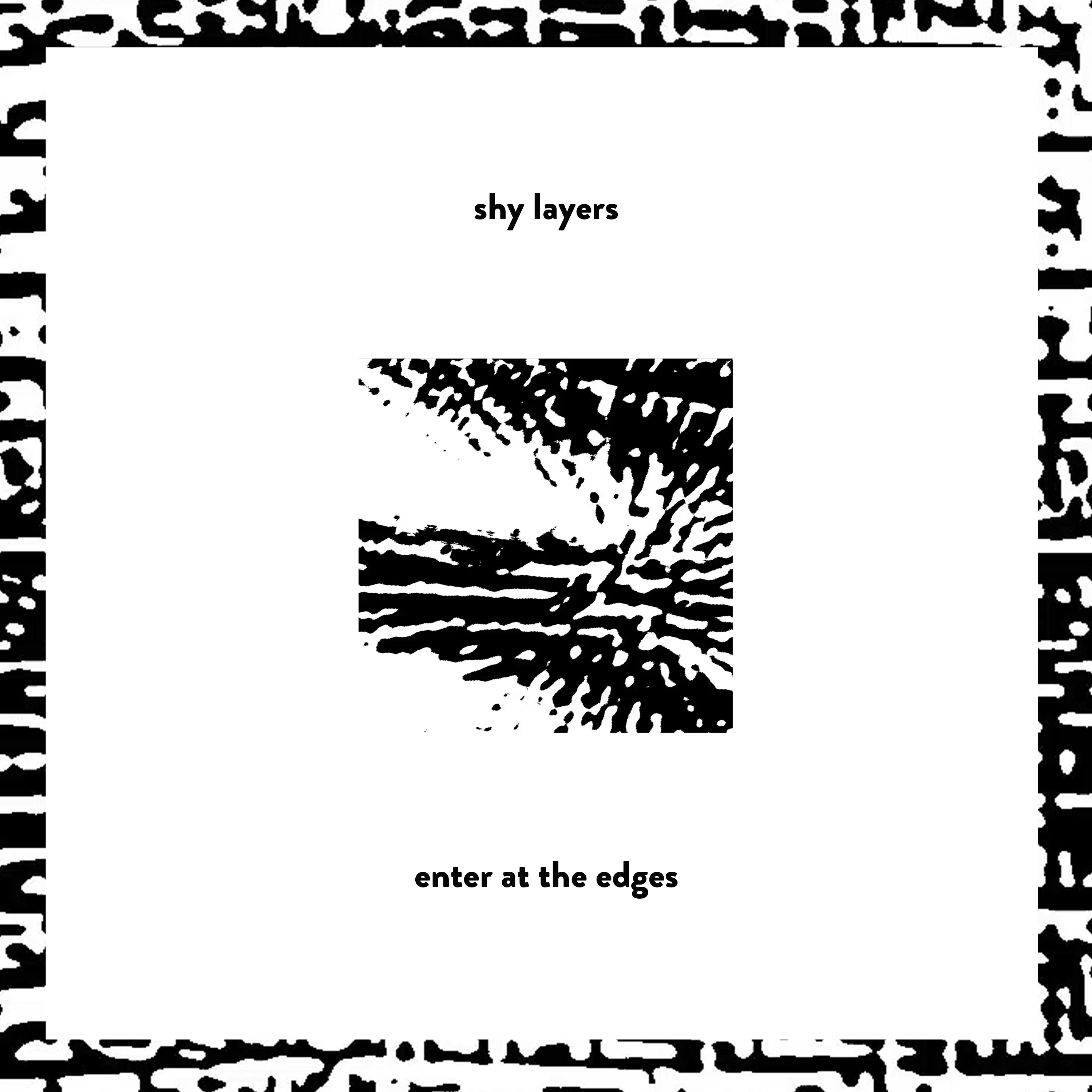 Shy Layers - Enter At The Edges