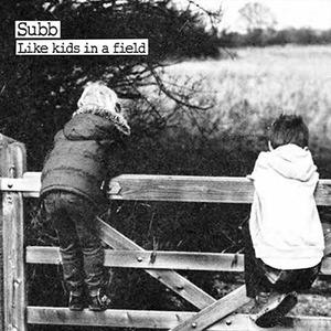 Subb - Like Kids In A Field