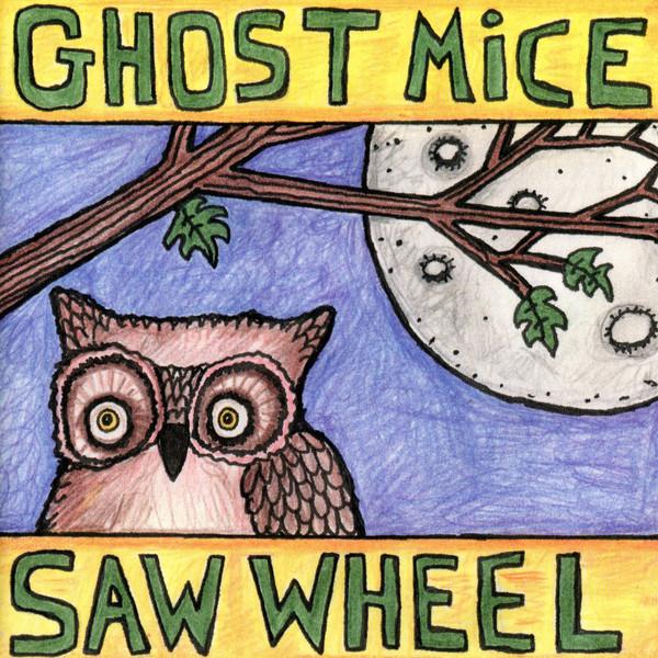 Ghost Mice + Saw Wheel - split