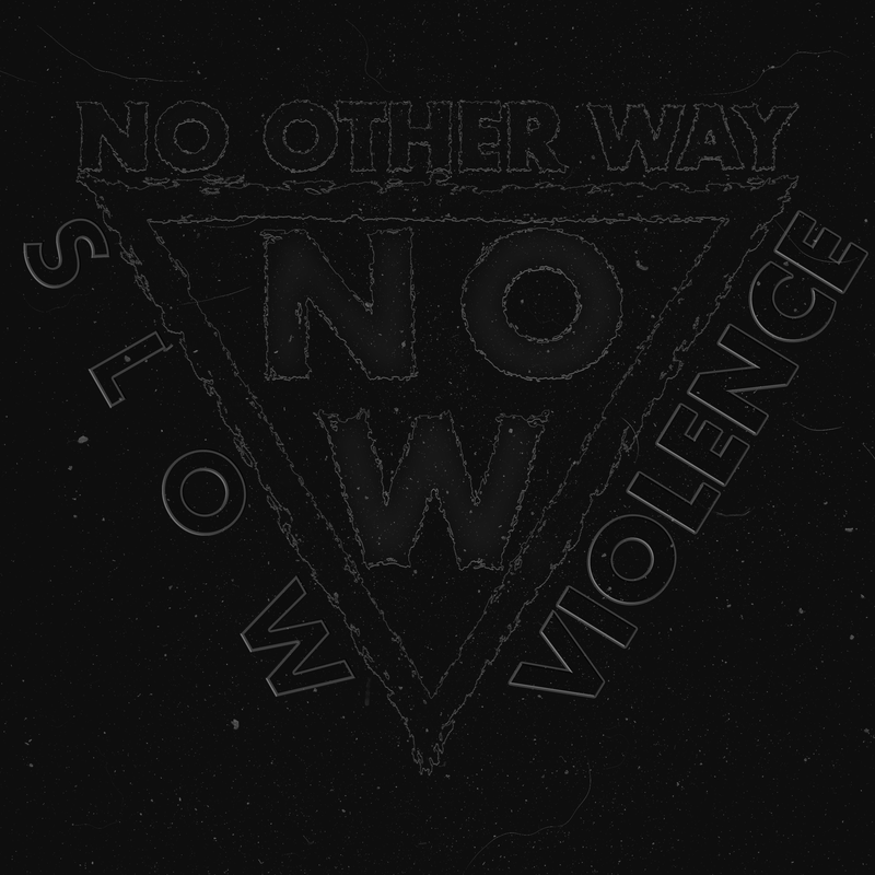No Other Way - Slow violence CS