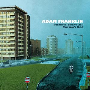 Adam Franklin - Iron Horse / Born To Lose / Thursday's Child