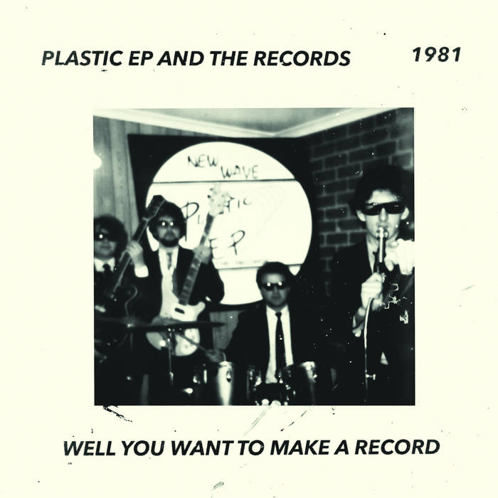 PLASTIC EP AND THE RECORDS - Well You Want To Make A Record 7