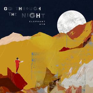 Elephant Gym - Go Through the Night