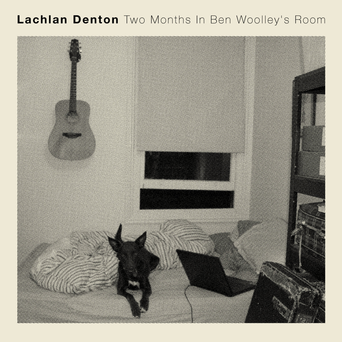 Lachlan Denton - Two Months In Ben Woolley's Room