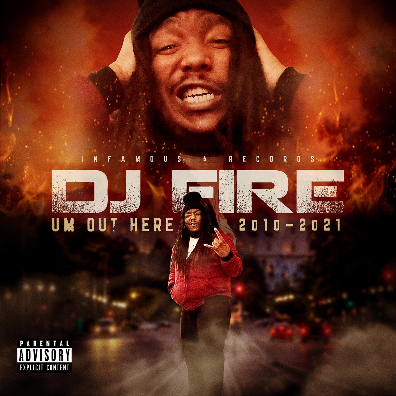 DJ Fire - Um Out Here (2010-2021)