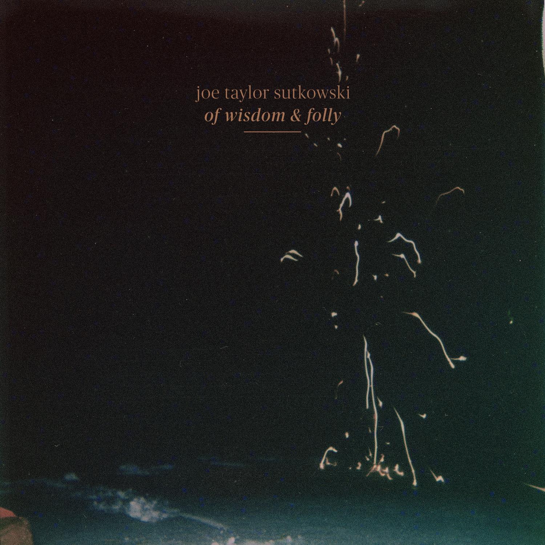 Joe Taylor Sutkowski - Of Wisdom & Folly