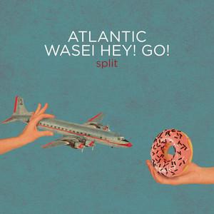 Wasei Hey! Go! / Atlantic  – Split