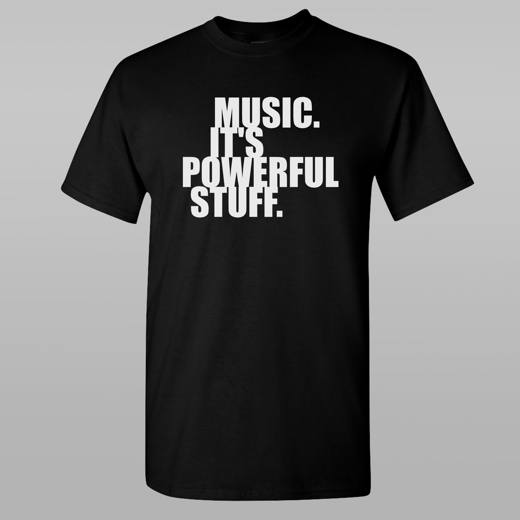 Music. It's Powerful Stuff. T-Shirt