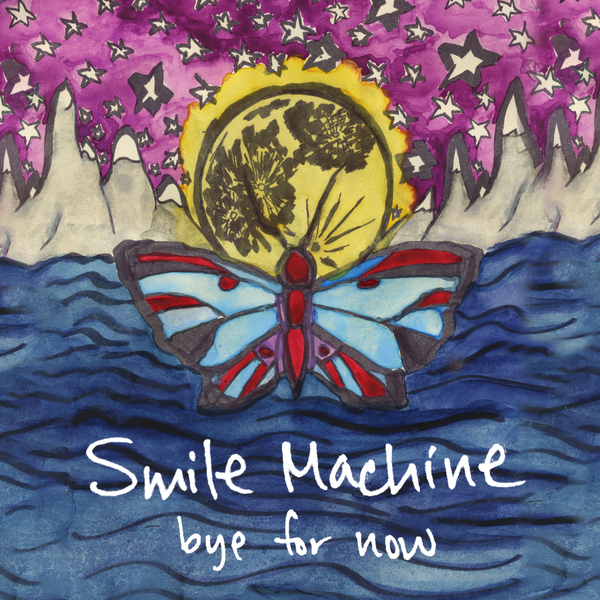 Smile Machine - Bye For Now