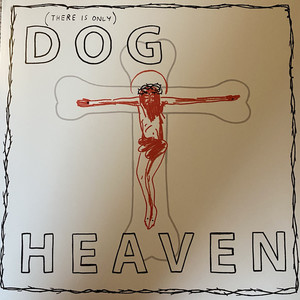 Dog Heaven – (There Is Only) Dog Heaven