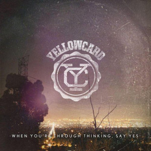Yellowcard – When You're Through Thinking, Say Yes