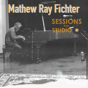 Mathew Ray Fichter - Sessions from Studio a