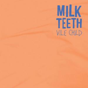 Milk Teeth – Vile Child