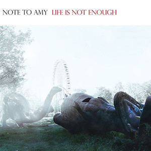 Note to Amy – Life Is Not Enough