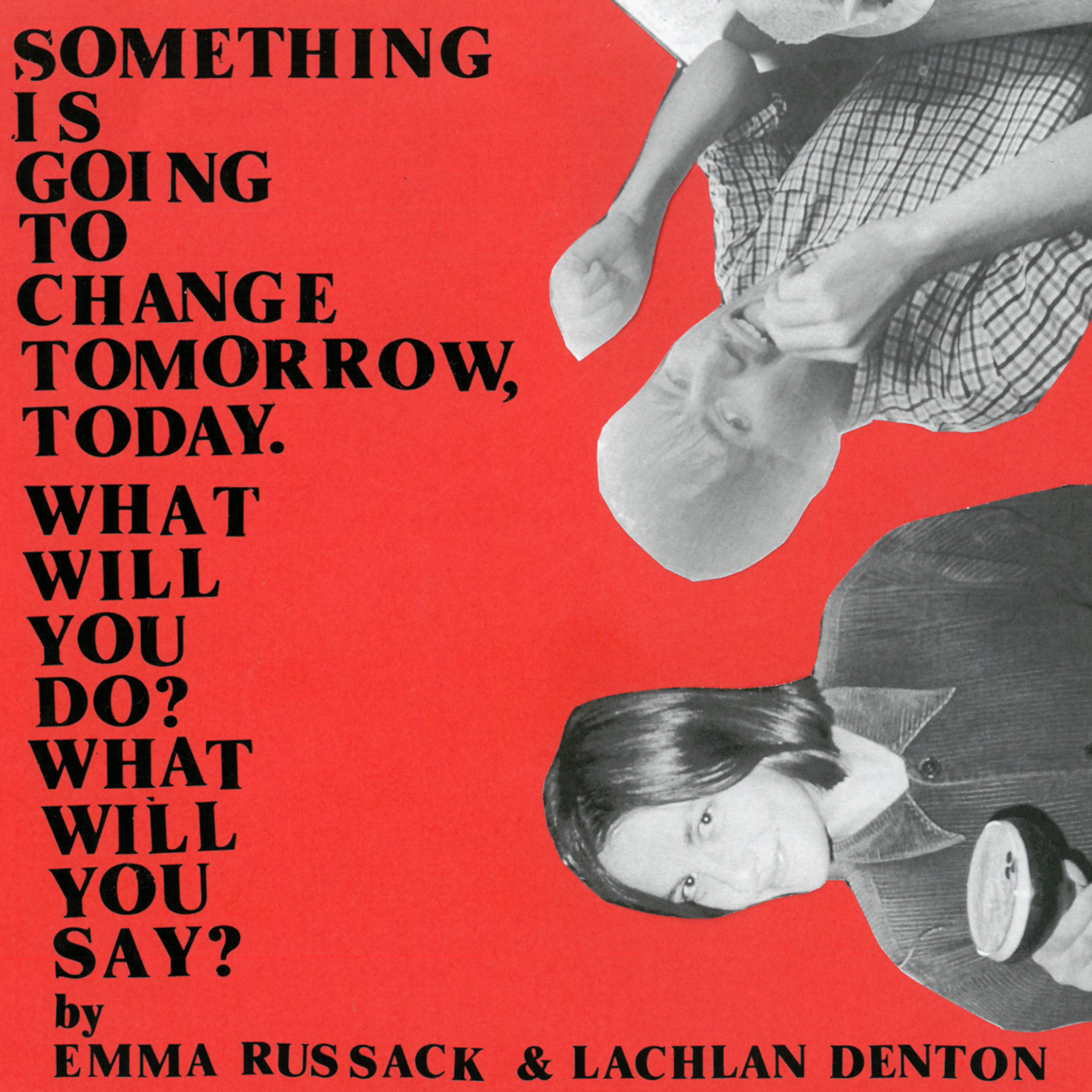 Emma Russack & Lachlan Denton - Something is Going to Change Tomorrow, Today. What Will You Do? What Will You Say?
