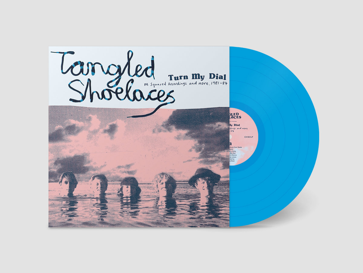Tangled Shoelaces - Turn My Dial - The M Squared Recordings and more, 1981-84