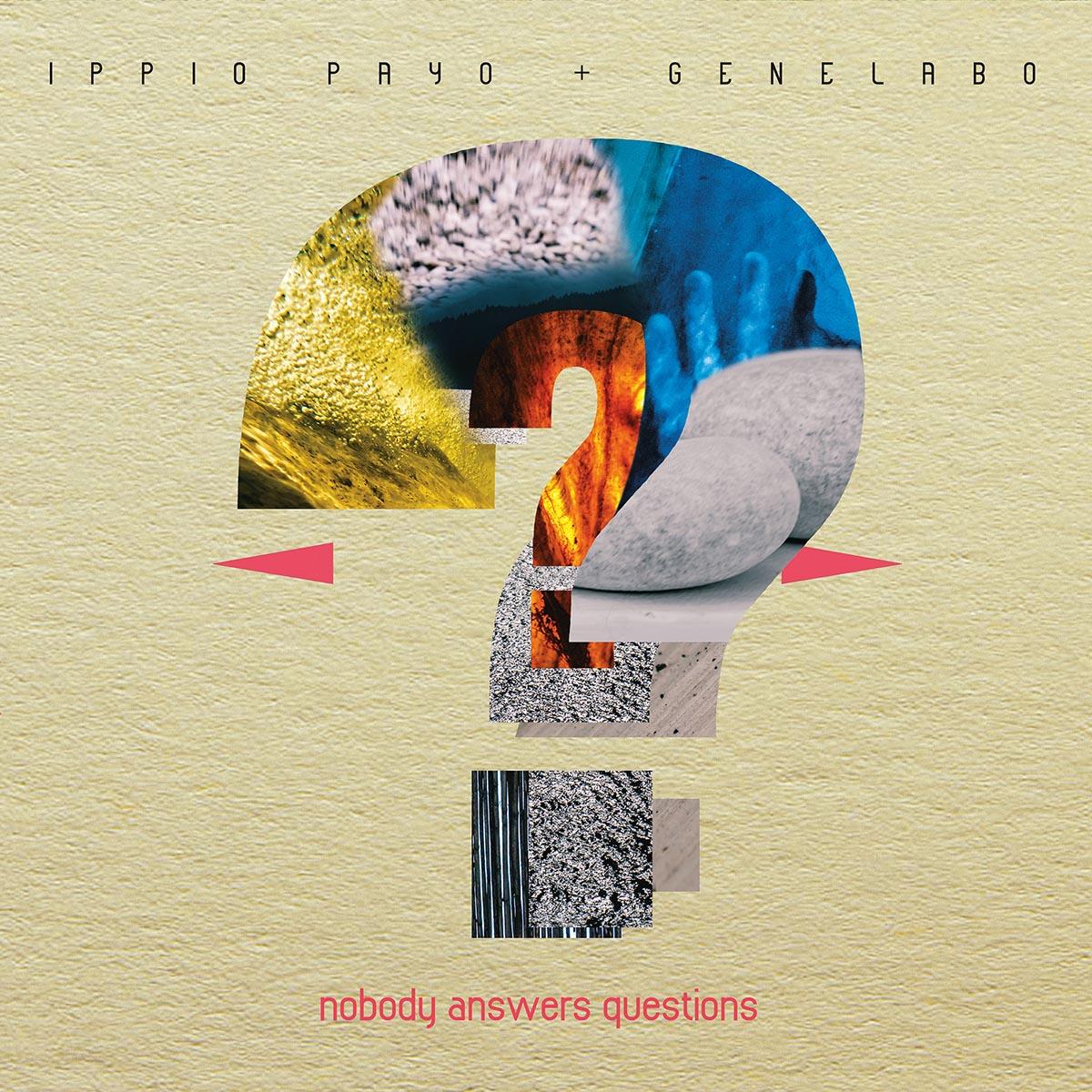 IPPIO PAYO & GENELABO - Nobody Answers Questions