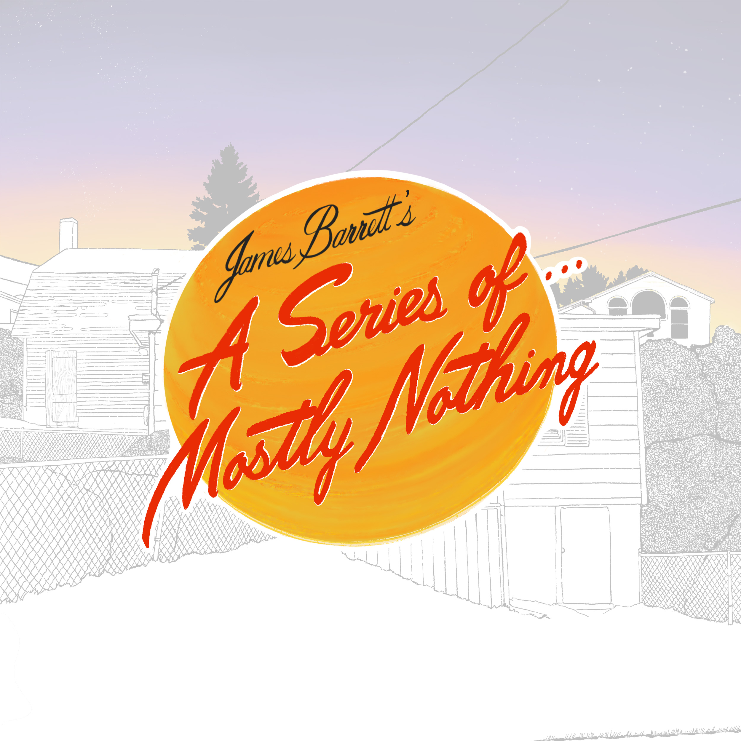 James Barrett - A Series Of... Mostly Nothing