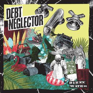 037 Debt Neglector -  Dirty Water