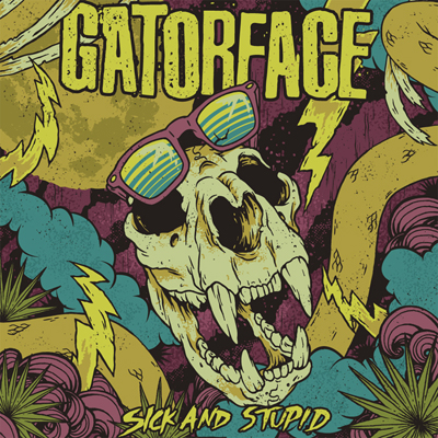 Gatorface - Sick and Stupid (Digital Only)